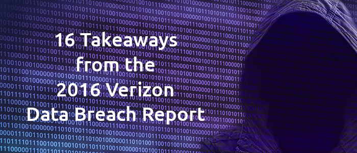 16 Key Takeaways from the 2016 Verizon Data Breach Investigations Report